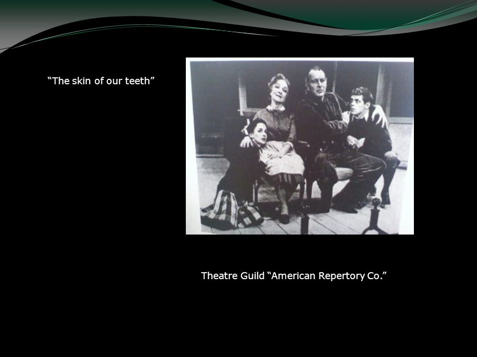 The skin of our teeth Theatre Guild American Repertory Co. Autor: Thorton Wilder