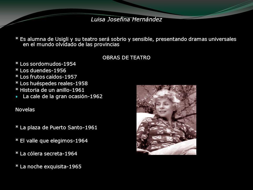 Luisa Josefina Hernández * Es alumna de Usigli y su teatro será sobrio y sensible, presentando dramas universales en el mundo olvidado de las provinci