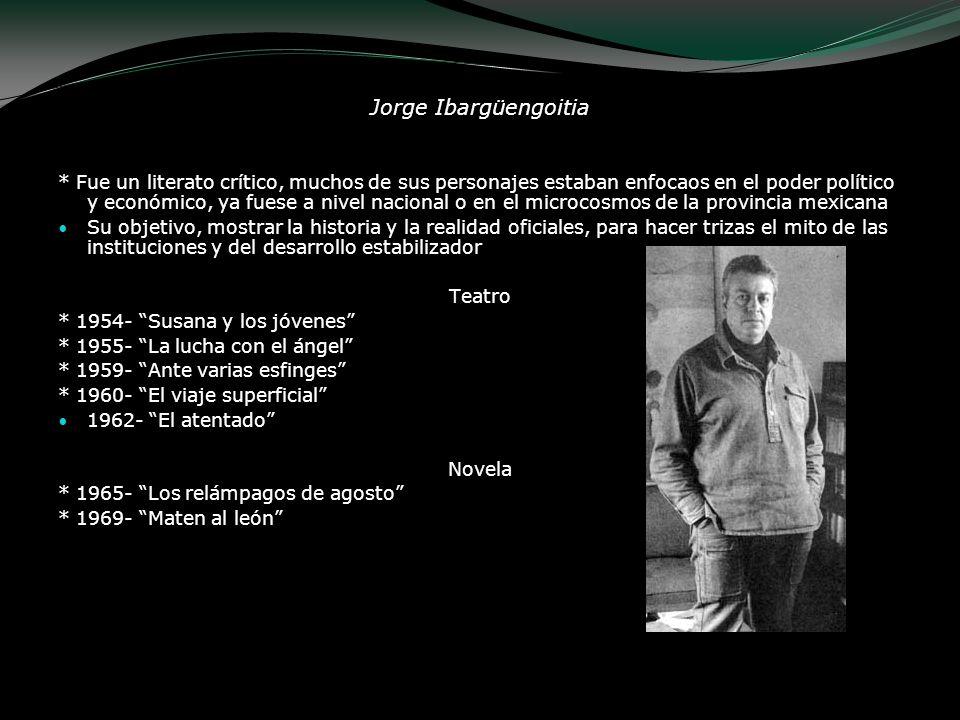 Jorge Ibargüengoitia * Fue un literato crítico, muchos de sus personajes estaban enfocaos en el poder político y económico, ya fuese a nivel nacional