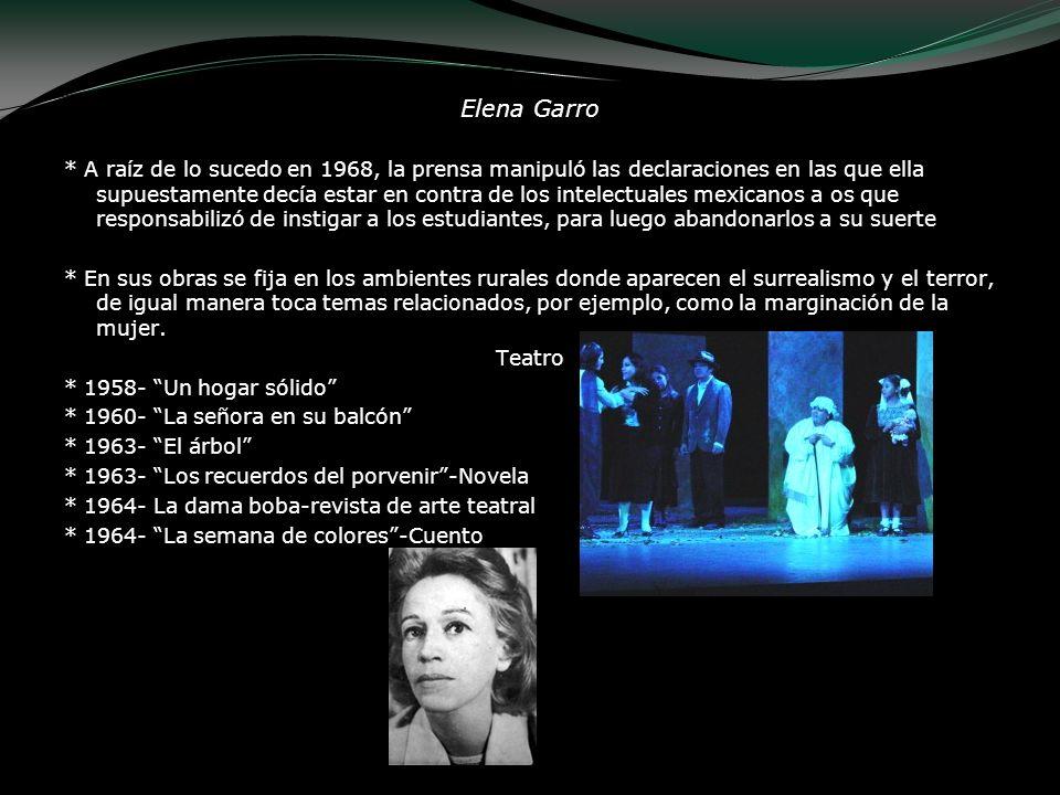 Elena Garro * A raíz de lo sucedo en 1968, la prensa manipuló las declaraciones en las que ella supuestamente decía estar en contra de los intelectual