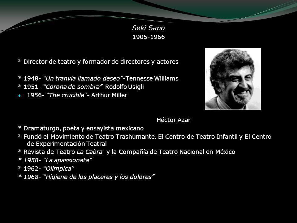 Seki Sano 1905-1966 * Director de teatro y formador de directores y actores * 1948- Un tranvía llamado deseo-Tennesse Williams * 1951- Corona de sombr