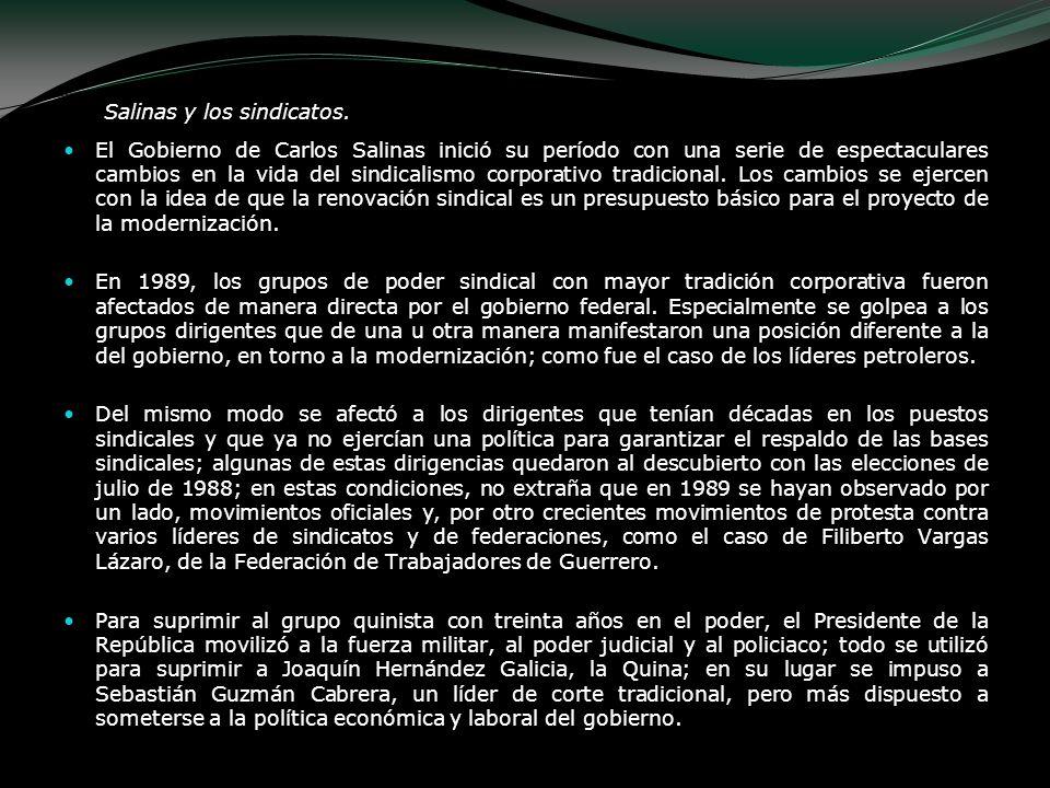 Salinas y los sindicatos. El Gobierno de Carlos Salinas inició su período con una serie de espectaculares cambios en la vida del sindicalismo corporat