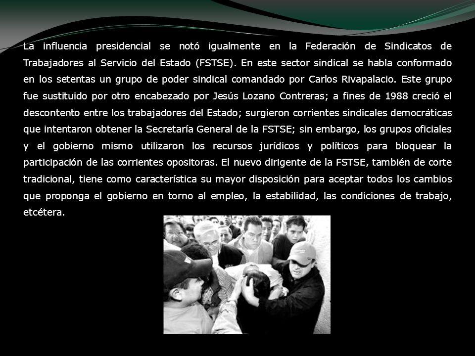 La influencia presidencial se notó igualmente en la Federación de Sindicatos de Trabajadores al Servicio del Estado (FSTSE). En este sector sindical s