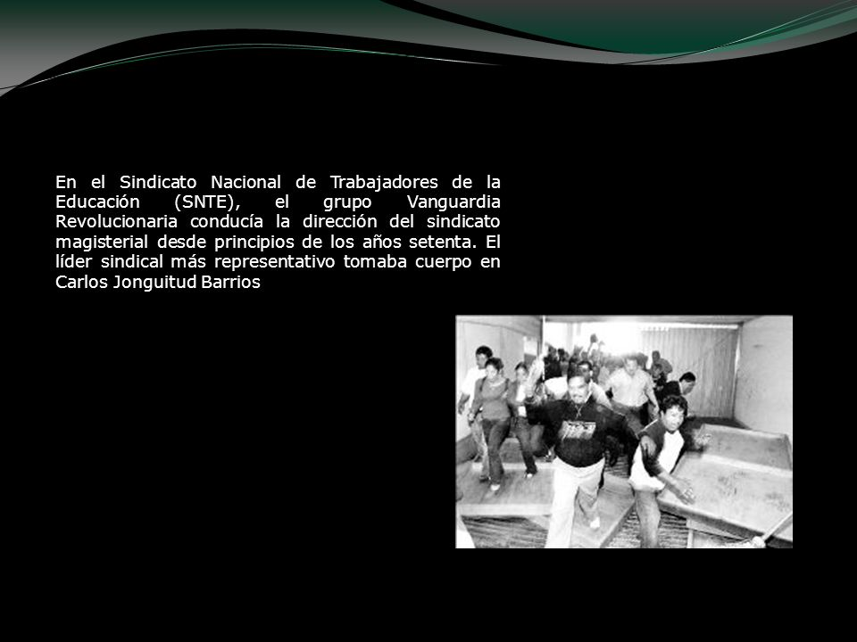 En el Sindicato Nacional de Trabajadores de la Educación (SNTE), el grupo Vanguardia Revolucionaria conducía la dirección del sindicato magisterial de
