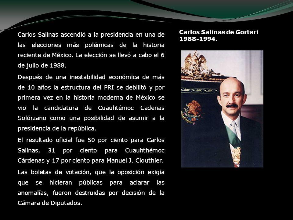 Carlos Salinas de Gortari 1988-1994. Carlos Salinas ascendió a la presidencia en una de las elecciones más polémicas de la historia reciente de México