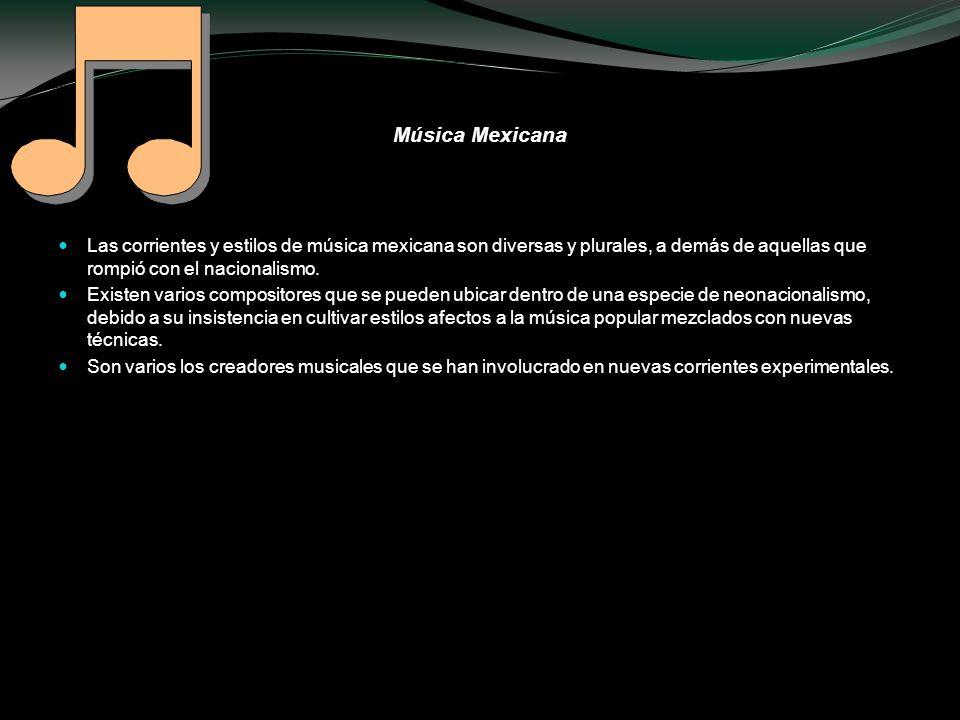 Música Mexicana Las corrientes y estilos de música mexicana son diversas y plurales, a demás de aquellas que rompió con el nacionalismo. Existen vario