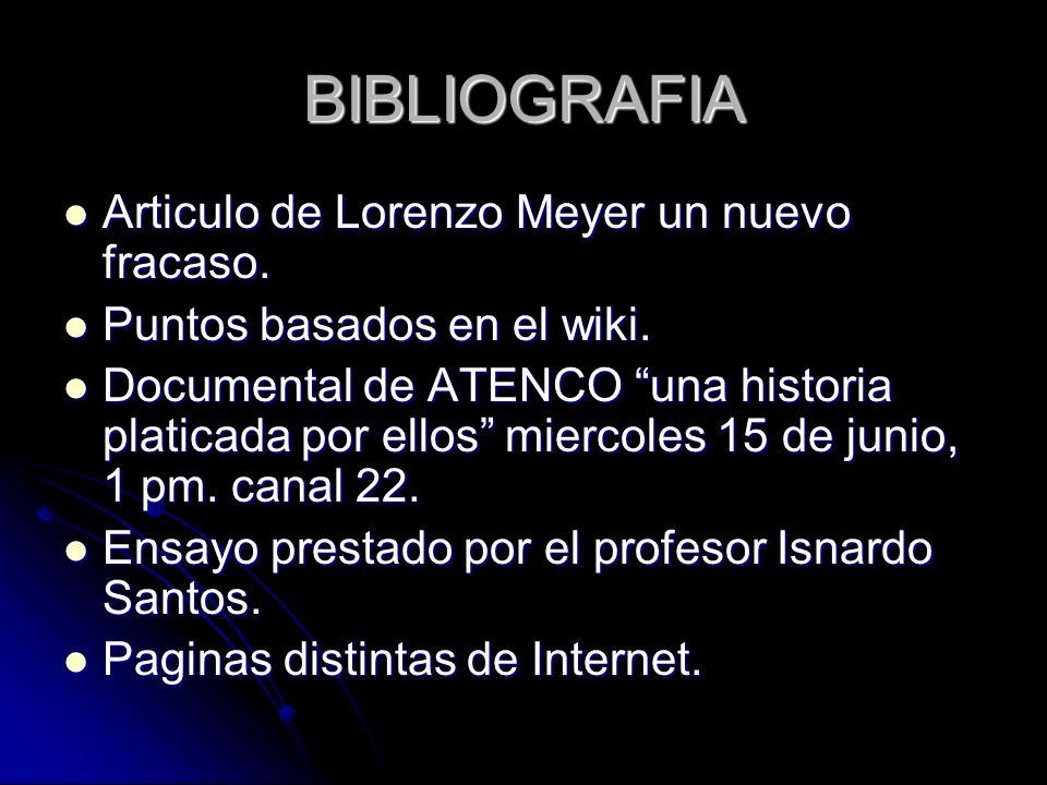 BIBLIOGRAFIA Articulo de Lorenzo Meyer un nuevo fracaso. Articulo de Lorenzo Meyer un nuevo fracaso. Puntos basados en el wiki. Puntos basados en el w