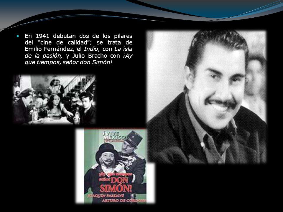 En 1941 debutan dos de los pilares del cine de calidad; se trata de Emilio Fernández, el Indio, con La isla de la pasión, y Julio Bracho con ¡Ay que t