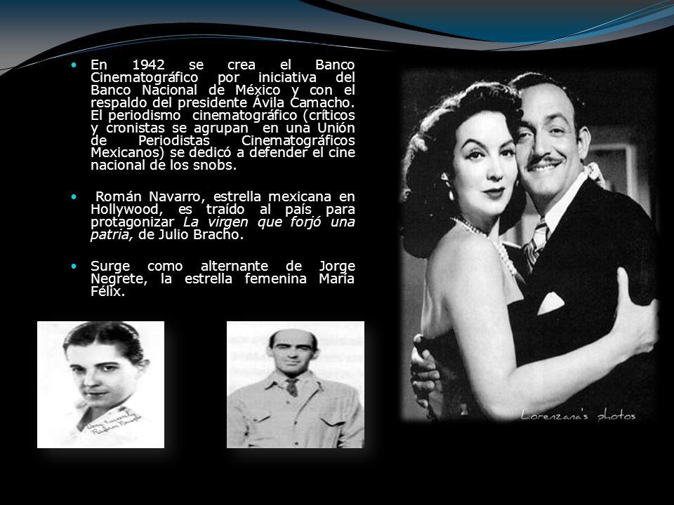 En 1942 se crea el Banco Cinematográfico por iniciativa del Banco Nacional de México y con el respaldo del presidente Ávila Camacho. El periodismo cin