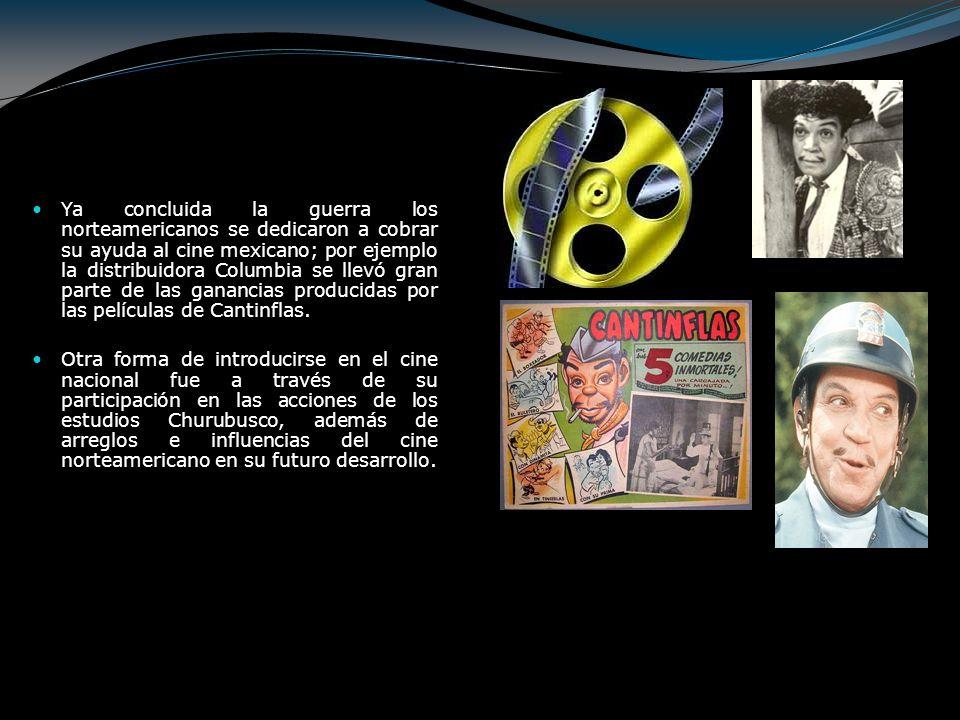 Ya concluida la guerra los norteamericanos se dedicaron a cobrar su ayuda al cine mexicano; por ejemplo la distribuidora Columbia se llevó gran parte