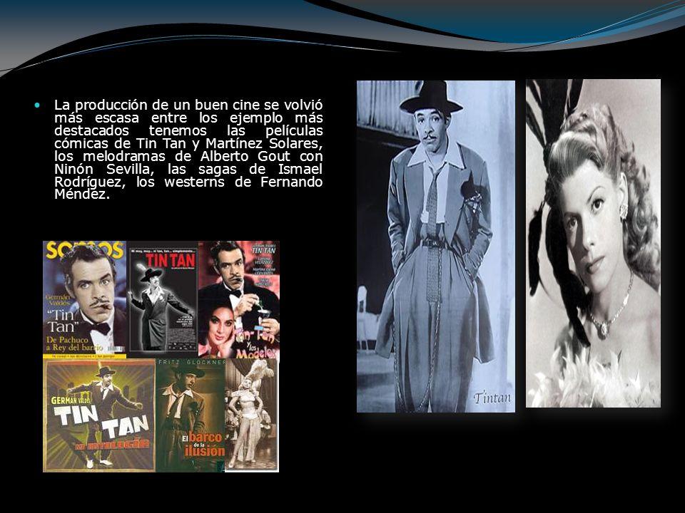 La producción de un buen cine se volvió más escasa entre los ejemplo más destacados tenemos las películas cómicas de Tin Tan y Martínez Solares, los m