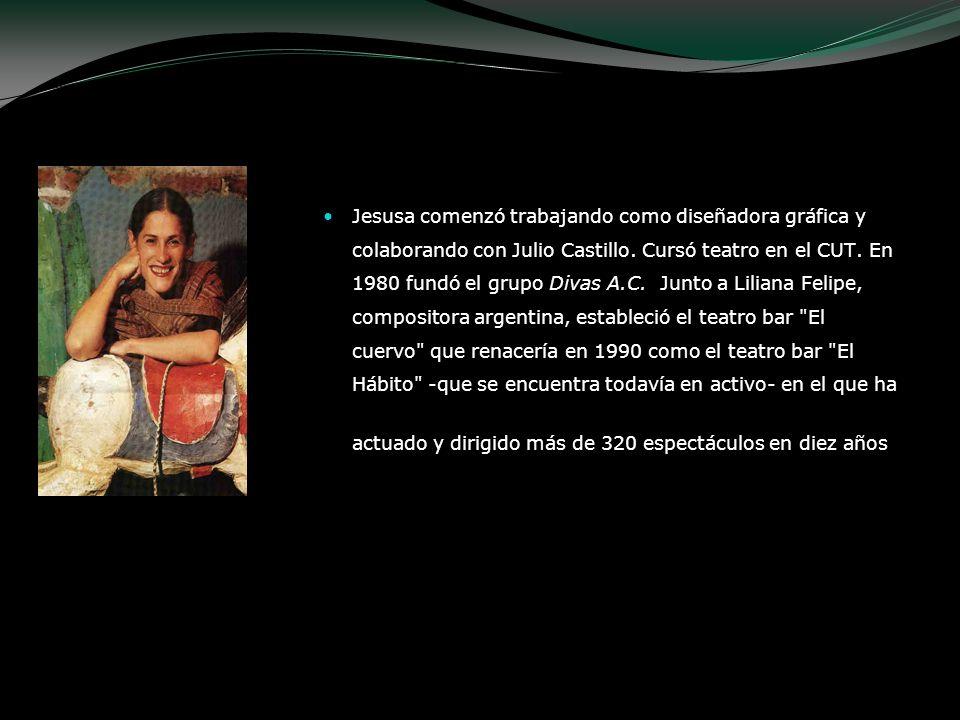 Jesusa comenzó trabajando como diseñadora gráfica y colaborando con Julio Castillo. Cursó teatro en el CUT. En 1980 fundó el grupo Divas A.C. Junto a
