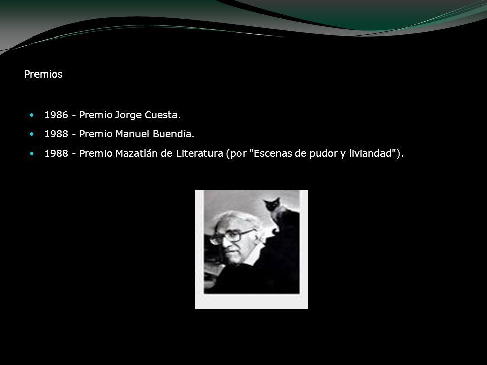 Premios 1986 - Premio Jorge Cuesta. 1988 - Premio Manuel Buendía. 1988 - Premio Mazatlán de Literatura (por