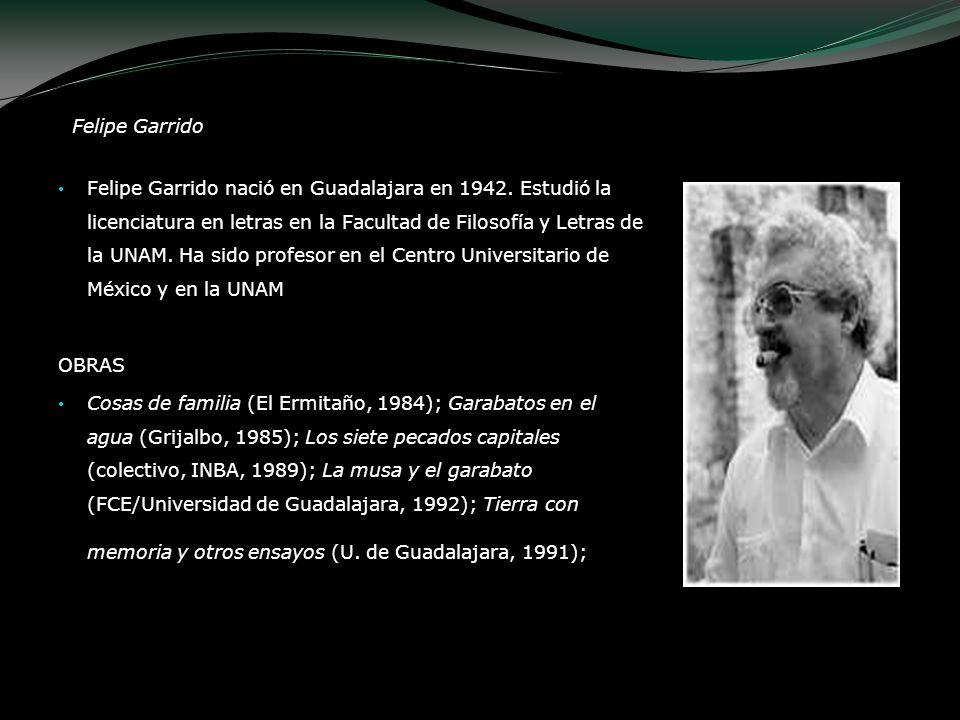 Felipe Garrido nació en Guadalajara en 1942. Estudió la licenciatura en letras en la Facultad de Filosofía y Letras de la UNAM. Ha sido profesor en el