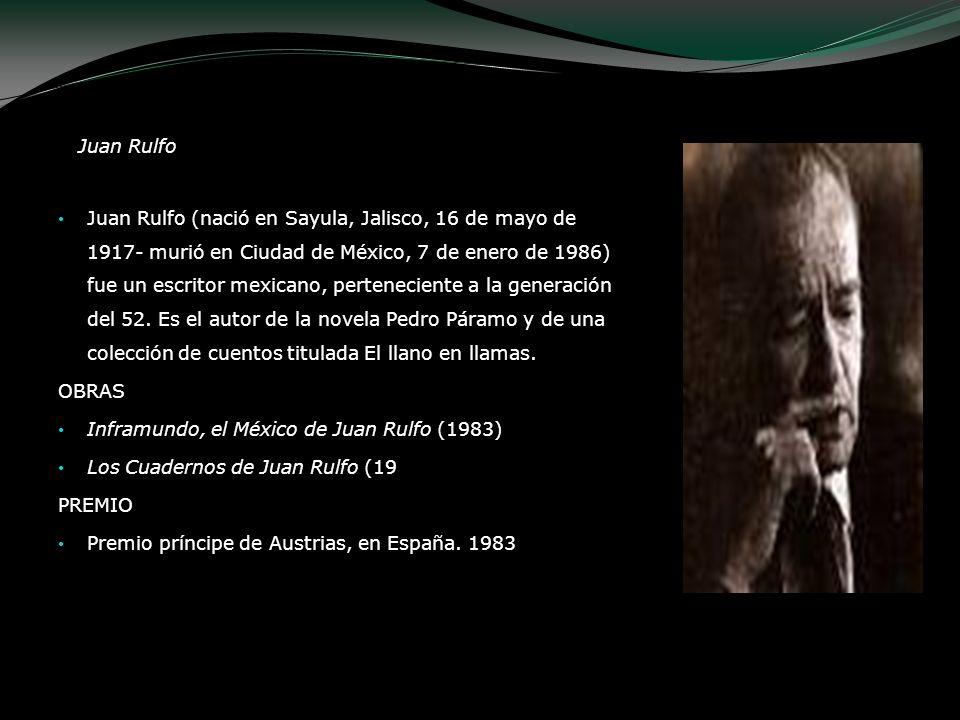 Juan Rulfo Juan Rulfo (nació en Sayula, Jalisco, 16 de mayo de 1917- murió en Ciudad de México, 7 de enero de 1986) fue un escritor mexicano, pertenec