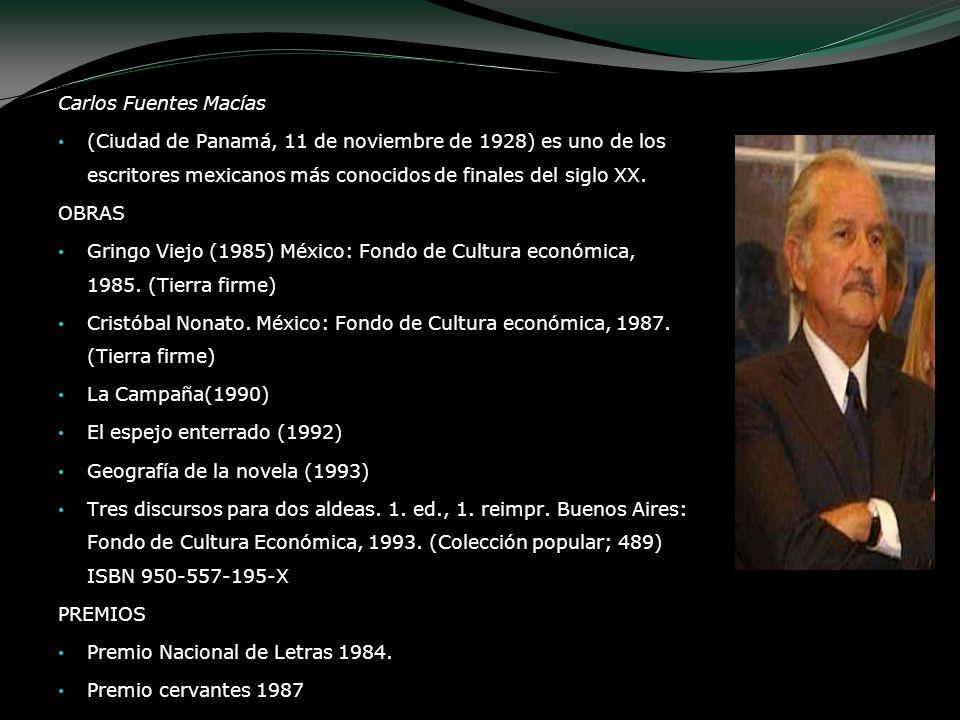 Carlos Fuentes Macías (Ciudad de Panamá, 11 de noviembre de 1928) es uno de los escritores mexicanos más conocidos de finales del siglo XX. OBRAS Grin