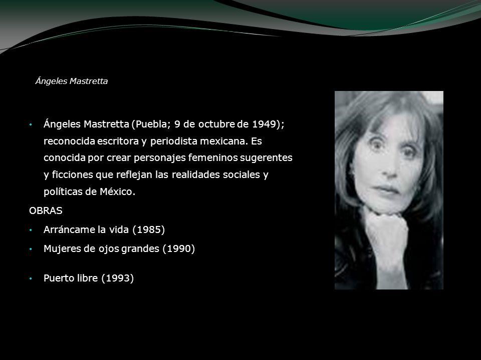 Ángeles Mastretta Ángeles Mastretta (Puebla; 9 de octubre de 1949); reconocida escritora y periodista mexicana. Es conocida por crear personajes femen