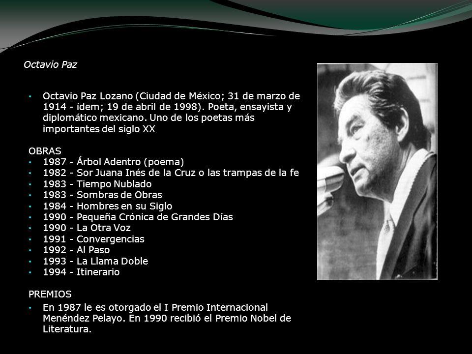 Octavio Paz Octavio Paz Lozano (Ciudad de México; 31 de marzo de 1914 - ídem; 19 de abril de 1998). Poeta, ensayista y diplomático mexicano. Uno de lo