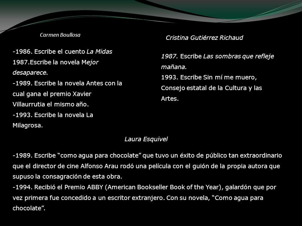 Carmen Boullosa -1986. Escribe el cuento La Midas 1987.Escribe la novela Mejor desaparece. -1989. Escribe la novela Antes con la cual gana el premio X