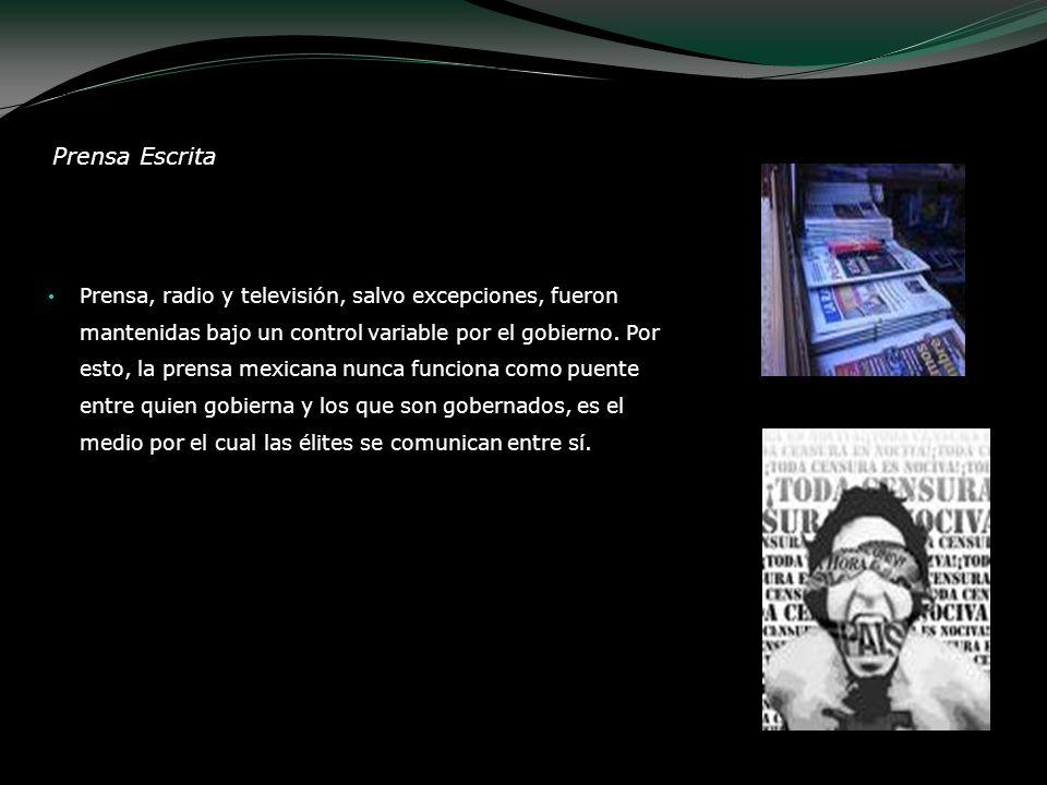 Prensa Escrita Prensa, radio y televisión, salvo excepciones, fueron mantenidas bajo un control variable por el gobierno. Por esto, la prensa mexicana