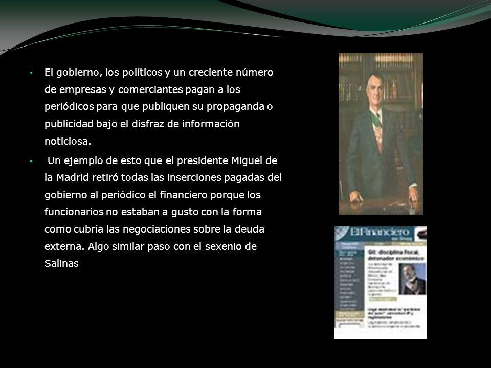 El gobierno, los políticos y un creciente número de empresas y comerciantes pagan a los periódicos para que publiquen su propaganda o publicidad bajo