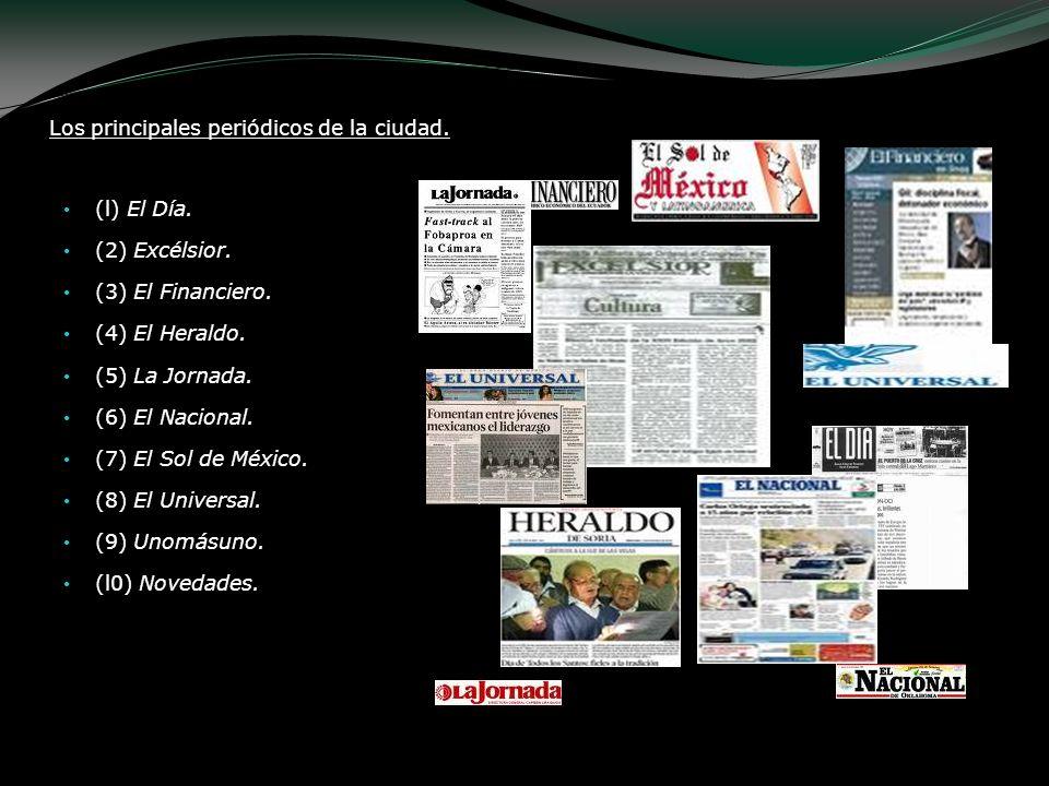 Los principales periódicos de la ciudad. (l) El Día. (2) Excélsior. (3) El Financiero. (4) El Heraldo. (5) La Jornada. (6) El Nacional. (7) El Sol de