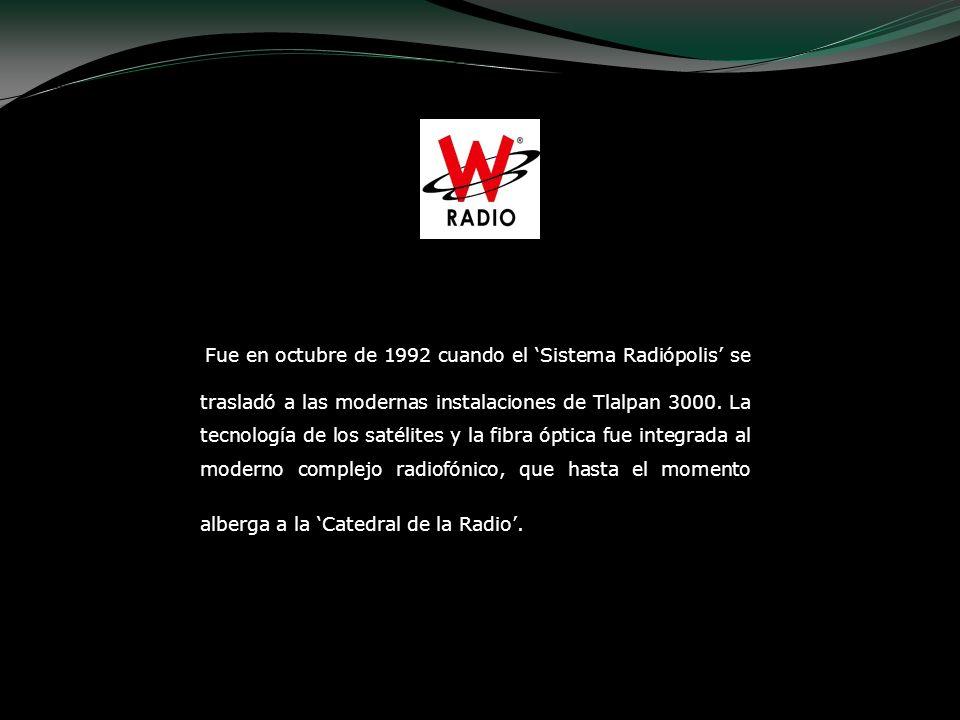 Fue en octubre de 1992 cuando el Sistema Radiópolis se trasladó a las modernas instalaciones de Tlalpan 3000. La tecnología de los satélites y la fibr