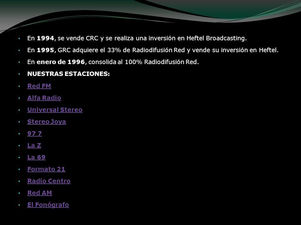 En 1994, se vende CRC y se realiza una inversión en Heftel Broadcasting. En 1995, GRC adquiere el 33% de Radiodifusión Red y vende su inversión en Hef