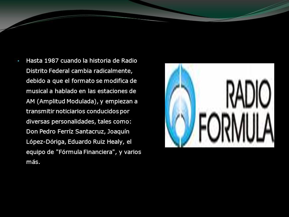 Hasta 1987 cuando la historia de Radio Distrito Federal cambia radicalmente, debido a que el formato se modifica de musical a hablado en las estacione