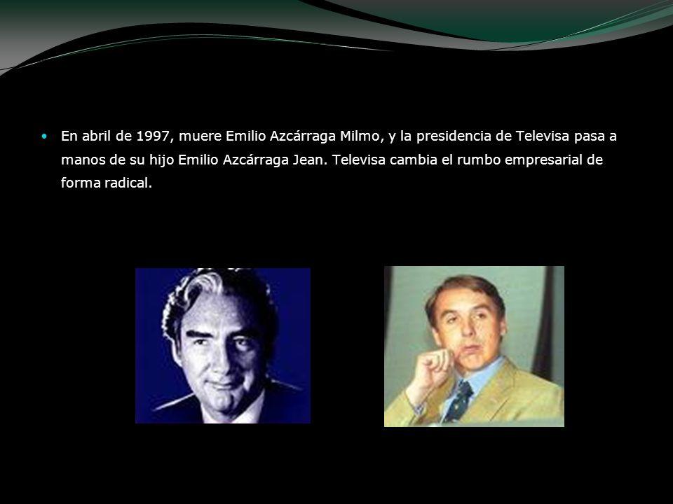 En abril de 1997, muere Emilio Azcárraga Milmo, y la presidencia de Televisa pasa a manos de su hijo Emilio Azcárraga Jean. Televisa cambia el rumbo e