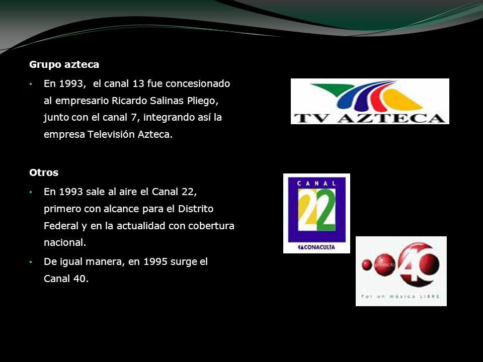 Grupo azteca En 1993, el canal 13 fue concesionado al empresario Ricardo Salinas Pliego, junto con el canal 7, integrando así la empresa Televisión Az