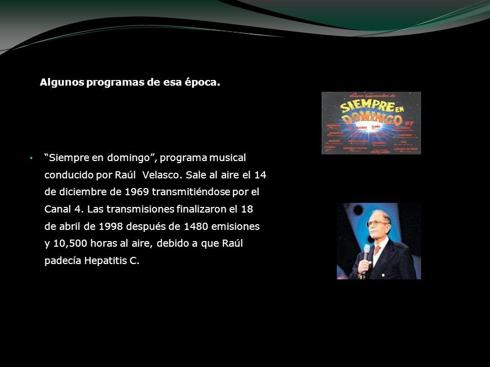 Algunos programas de esa época. Siempre en domingo, programa musical conducido por Raúl Velasco. Sale al aire el 14 de diciembre de 1969 transmitiéndo
