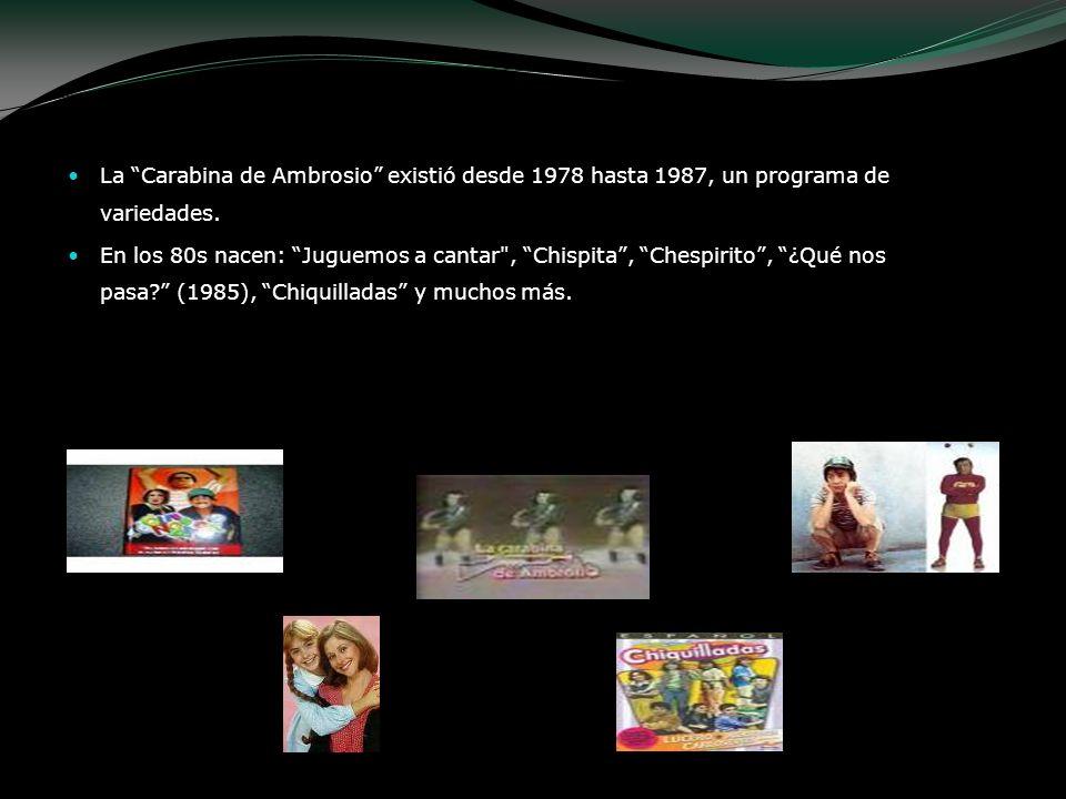 La Carabina de Ambrosio existió desde 1978 hasta 1987, un programa de variedades. En los 80s nacen: Juguemos a cantar