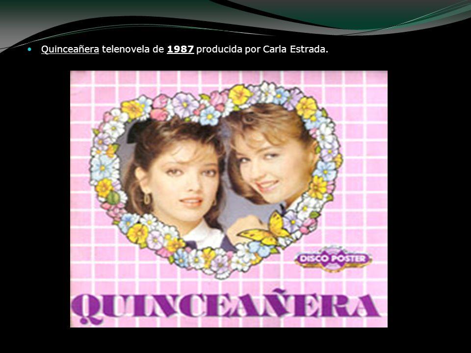 Quinceañera telenovela de 1987 producida por Carla Estrada.