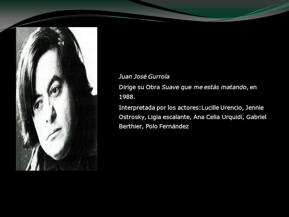 Juan José Gurrola Dirige su Obra Suave que me estás matando, en 1988. Interpretada por los actores:Lucille Urencio, Jennie Ostrosky, Ligia escalante,