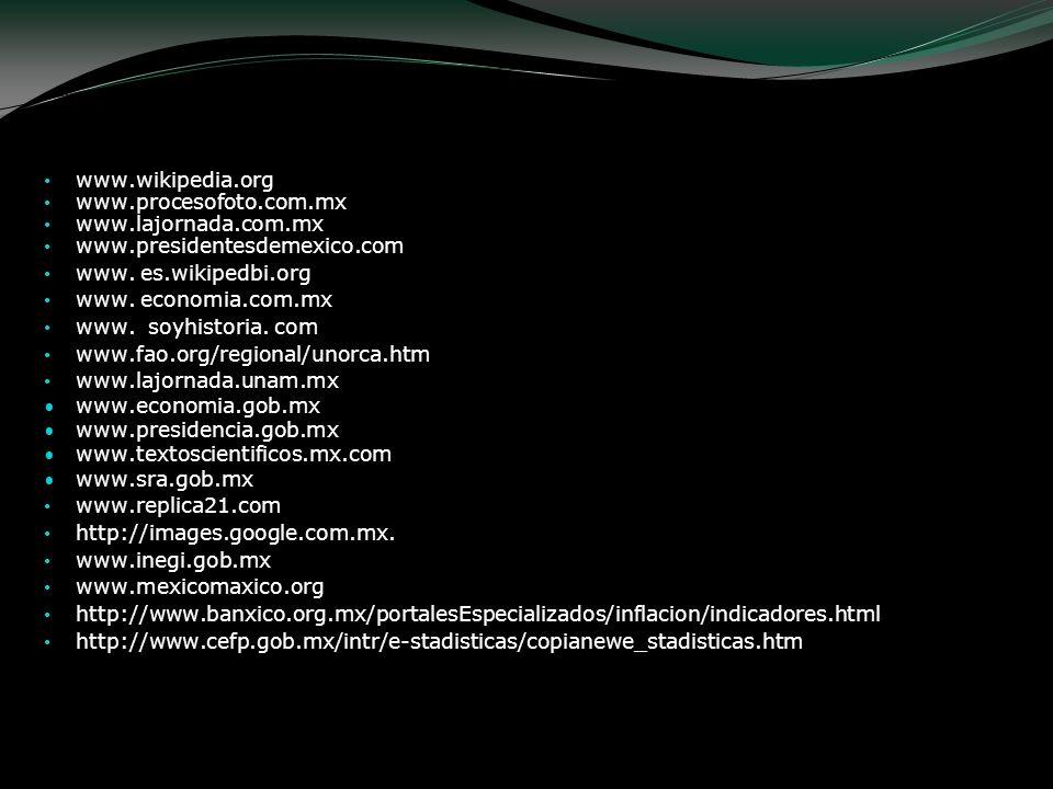 www.wikipedia.org www.procesofoto.com.mx www.lajornada.com.mx www.presidentesdemexico.com www. es.wikipedbi.org www. economia.com.mx www. soyhistoria.