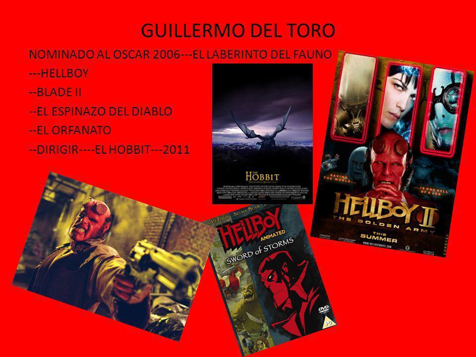 GUILLERMO DEL TORO NOMINADO AL OSCAR 2006---EL LABERINTO DEL FAUNO ---HELLBOY --BLADE II --EL ESPINAZO DEL DIABLO --EL ORFANATO --DIRIGIR----EL HOBBIT