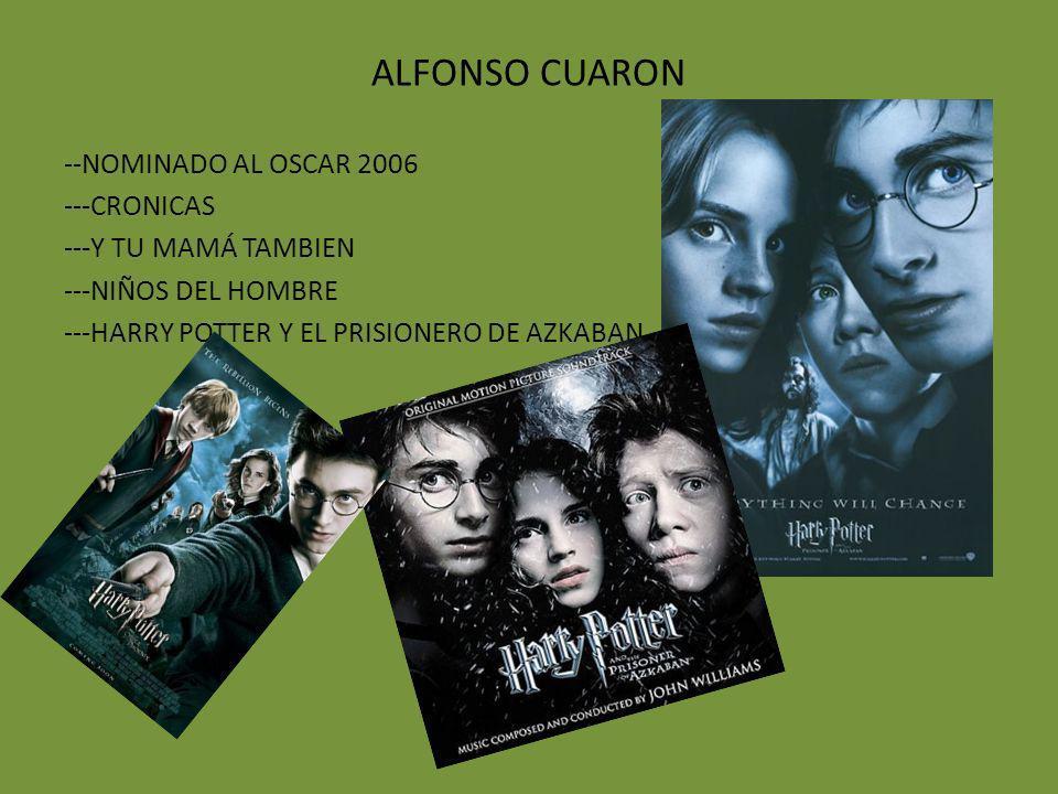 ALFONSO CUARON --NOMINADO AL OSCAR 2006 ---CRONICAS ---Y TU MAMÁ TAMBIEN ---NIÑOS DEL HOMBRE ---HARRY POTTER Y EL PRISIONERO DE AZKABAN