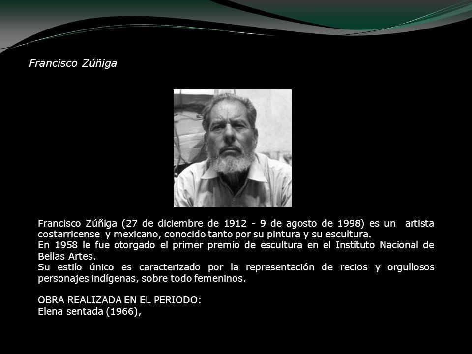 Francisco Zúñiga (27 de diciembre de 1912 - 9 de agosto de 1998) es un artista costarricense y mexicano, conocido tanto por su pintura y su escultura.