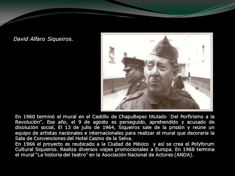 David Alfaro Siqueiros. En 1960 terminó el mural en el Castillo de Chapultepec titulado Del Porfirismo a la Revolución