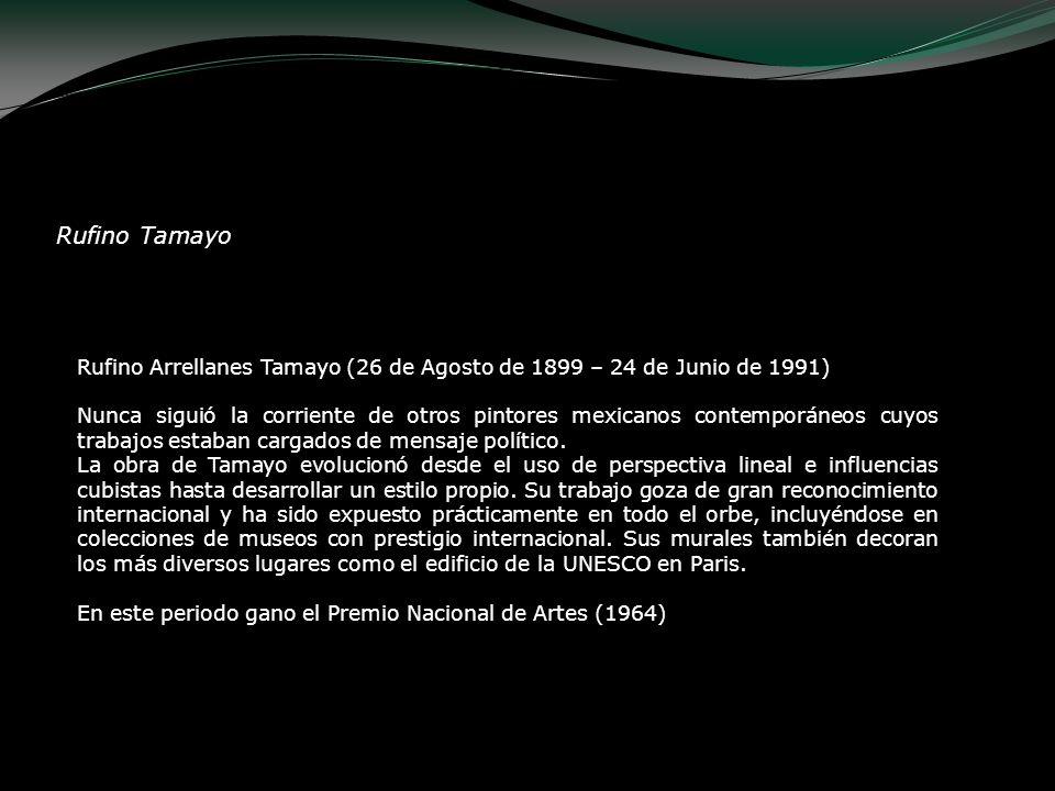 Rufino Arrellanes Tamayo (26 de Agosto de 1899 – 24 de Junio de 1991) Nunca siguió la corriente de otros pintores mexicanos contemporáneos cuyos traba