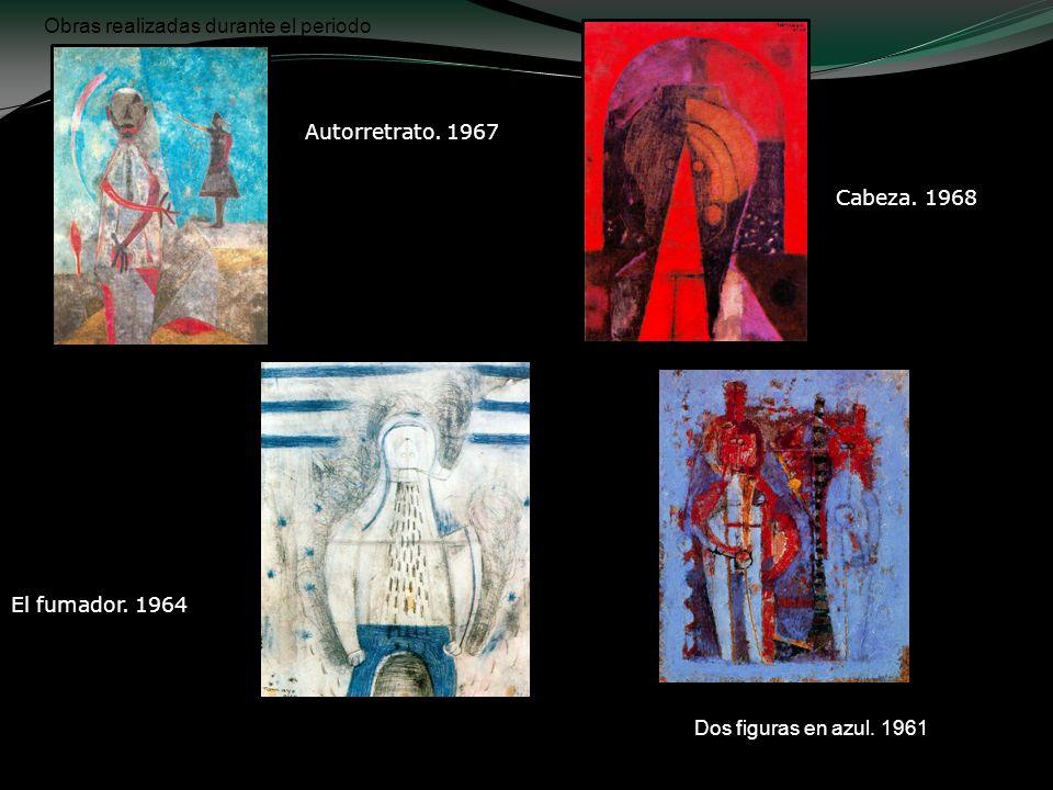 Obras realizadas durante el periodo Autorretrato. 1967 Cabeza. 1968 Dos figuras en azul. 1961 El fumador. 1964
