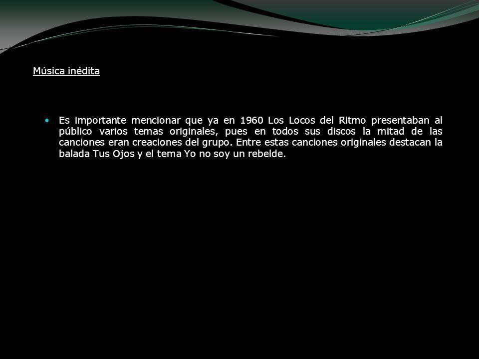Música inédita Es importante mencionar que ya en 1960 Los Locos del Ritmo presentaban al público varios temas originales, pues en todos sus discos la