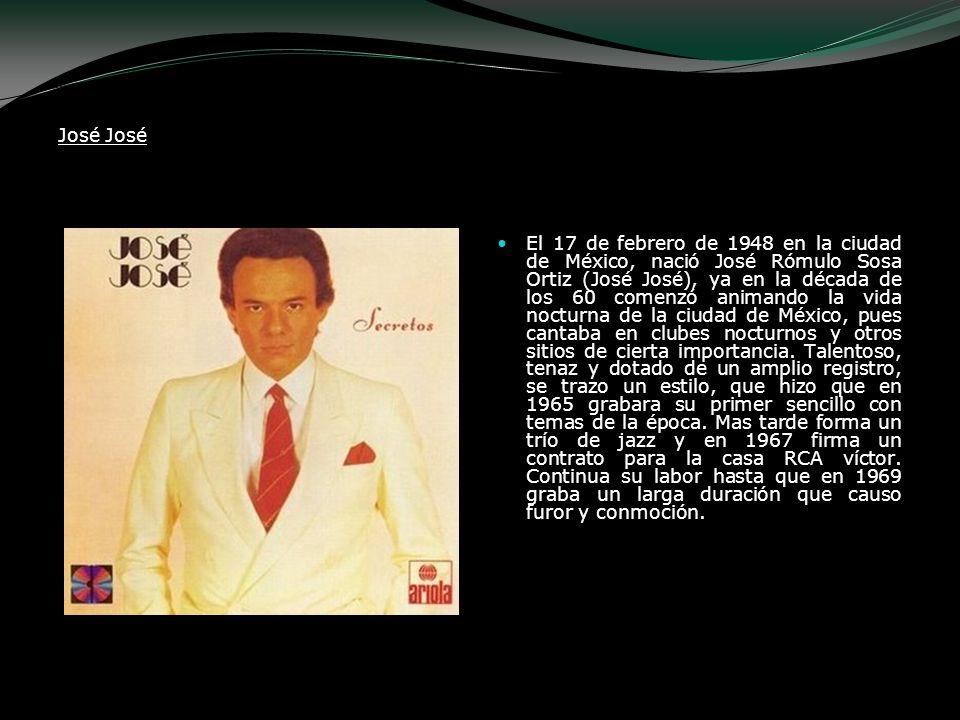 José El 17 de febrero de 1948 en la ciudad de México, nació José Rómulo Sosa Ortiz (José José), ya en la década de los 60 comenzó animando la vida noc
