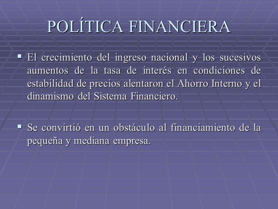 POLÍTICA FINANCIERA El consumo de clases medias y altas fue considerablemente apoyado por la política financiera mediante el uso de tarjetas de crédito.