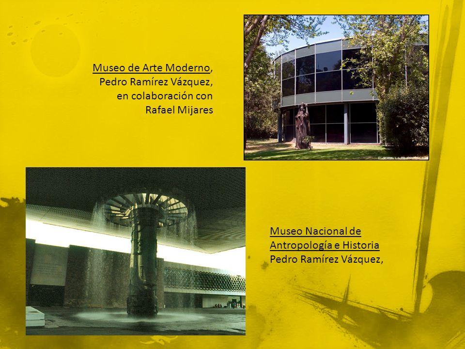 Museo de Arte Moderno, Pedro Ramírez Vázquez, en colaboración con Rafael Mijares Museo Nacional de Antropología e Historia Pedro Ramírez Vázquez,