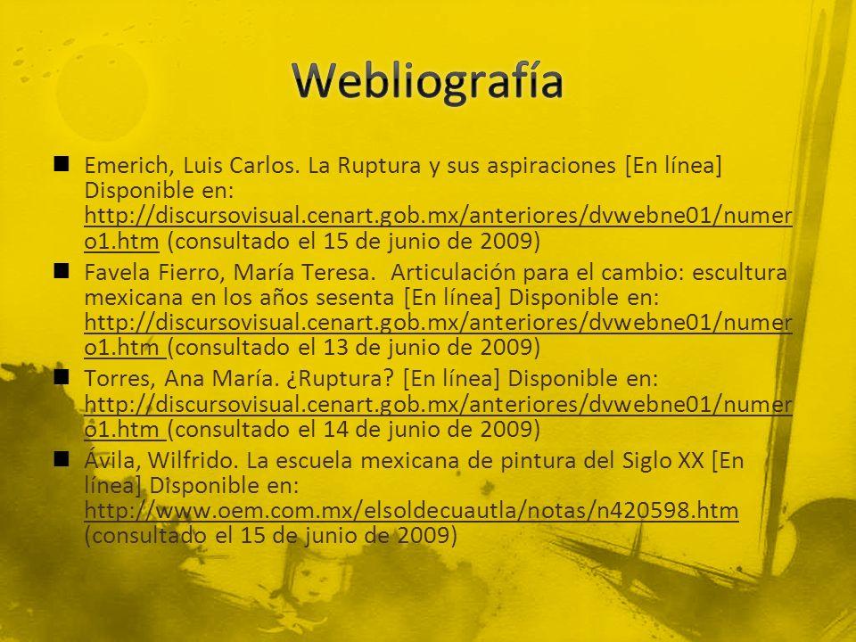 Emerich, Luis Carlos. La Ruptura y sus aspiraciones [En línea] Disponible en: http://discursovisual.cenart.gob.mx/anteriores/dvwebne01/numer o1.htm (c