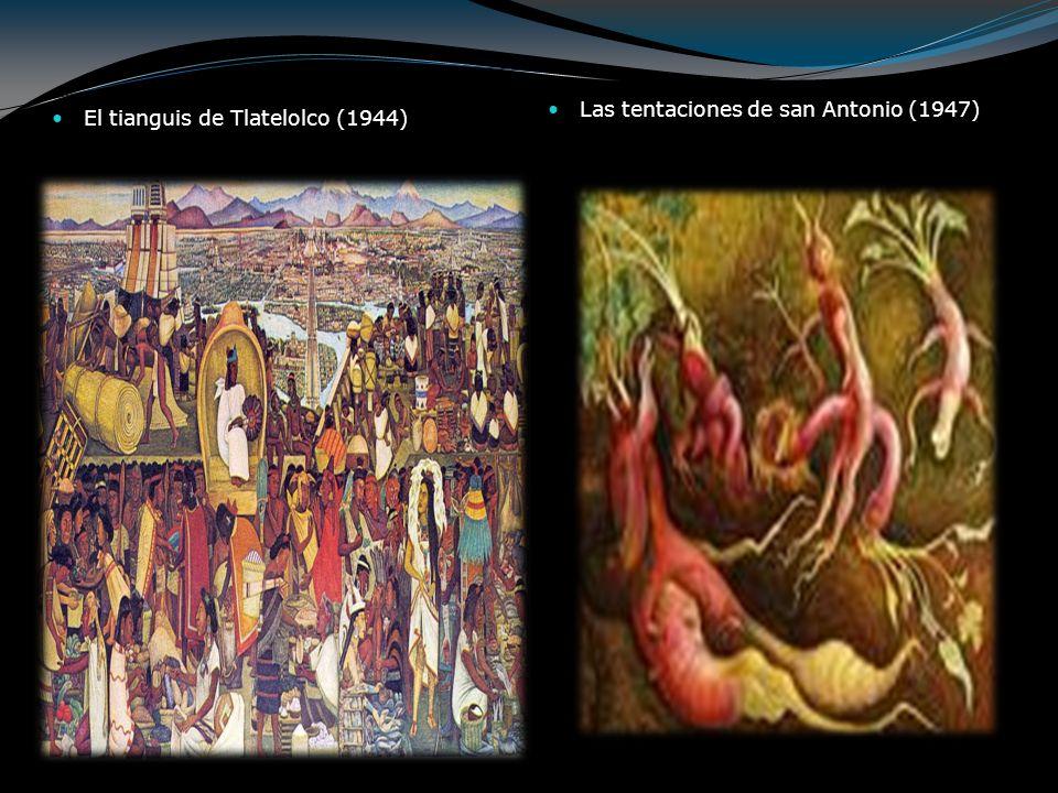 El tianguis de Tlatelolco (1944) Las tentaciones de san Antonio (1947)