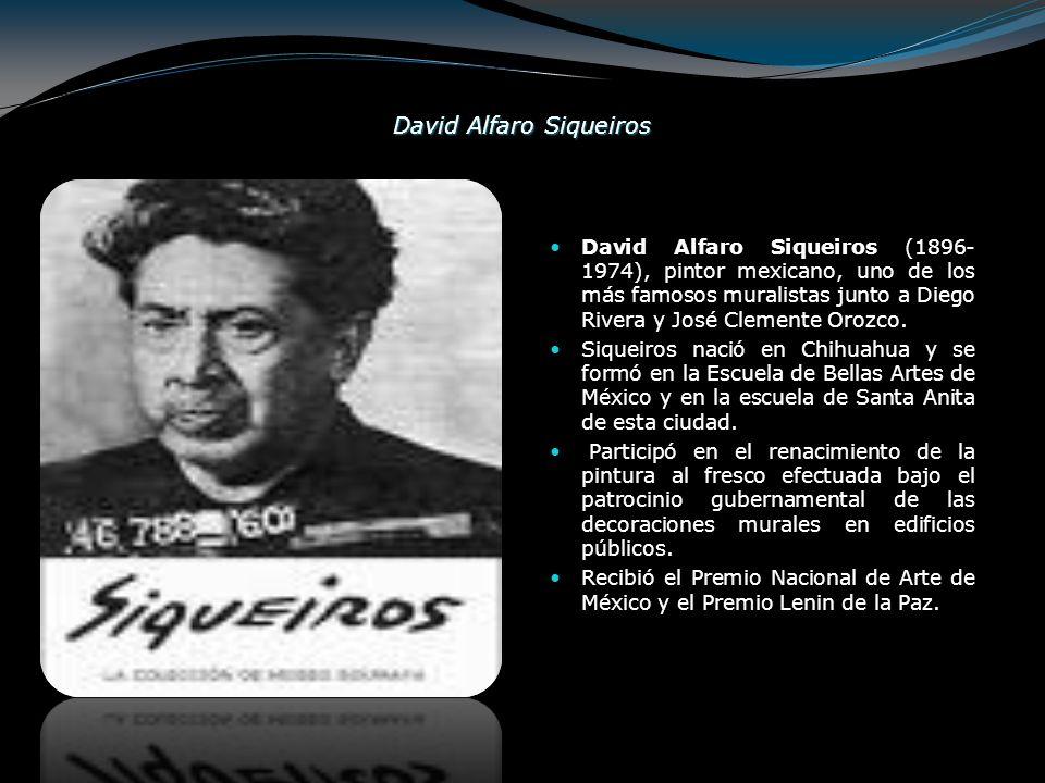 David Alfaro Siqueiros David Alfaro Siqueiros (1896- 1974), pintor mexicano, uno de los más famosos muralistas junto a Diego Rivera y José Clemente Or
