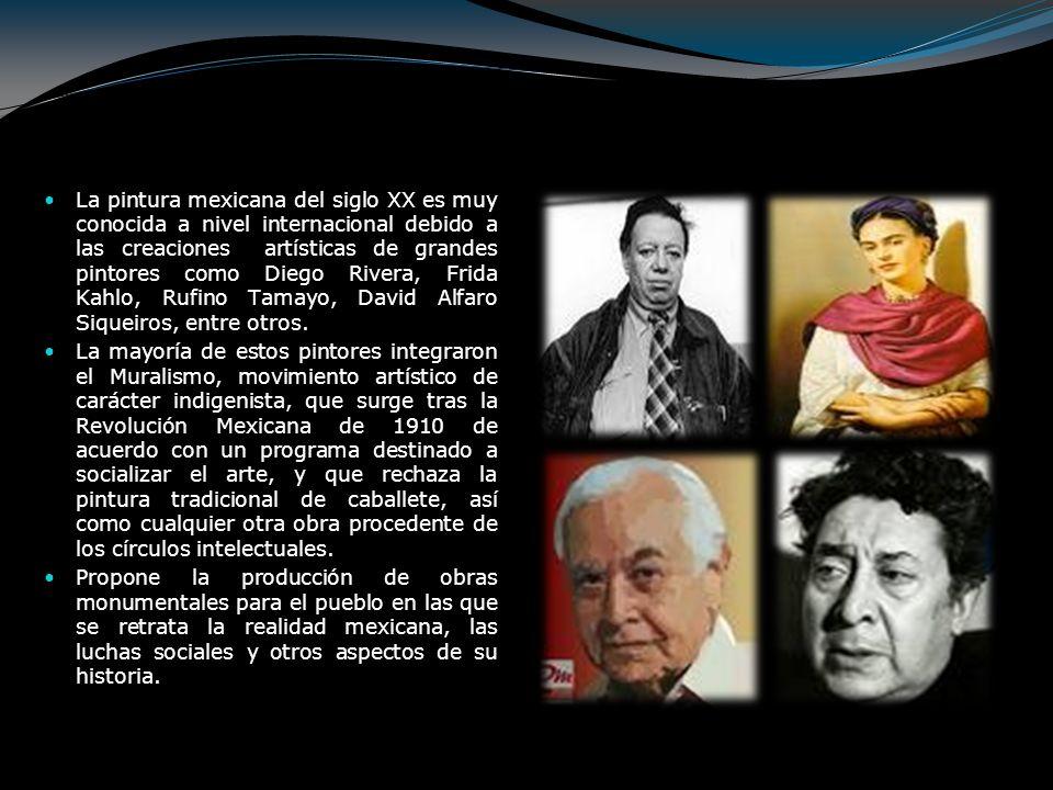 La pintura mexicana del siglo XX es muy conocida a nivel internacional debido a las creaciones artísticas de grandes pintores como Diego Rivera, Frida